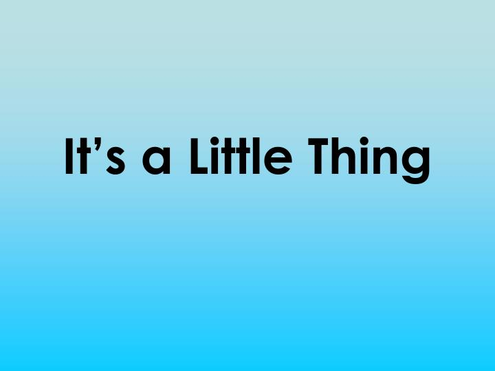 It s a little thing