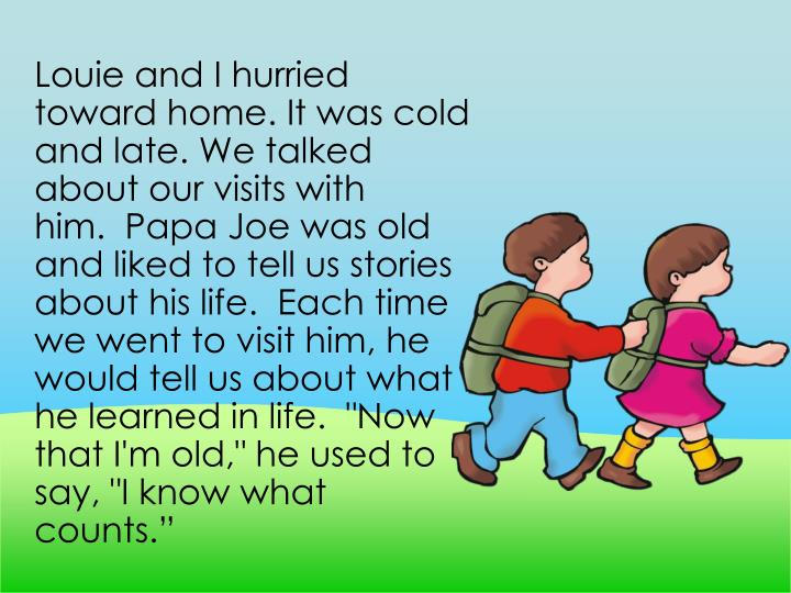 Louie and I hurried toward home. It was cold and late. We talked about our visits with him.  Papa J...