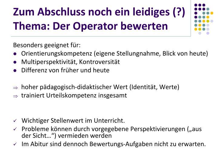 Zum Abschluss noch ein leidiges (?) Thema: Der Operator bewerten