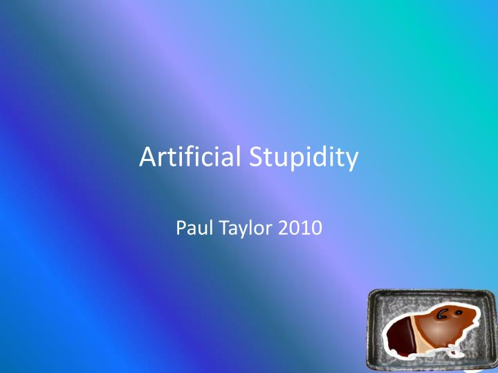 artificial stupidity n.