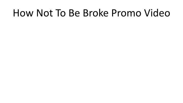 how not to be broke promo video n.