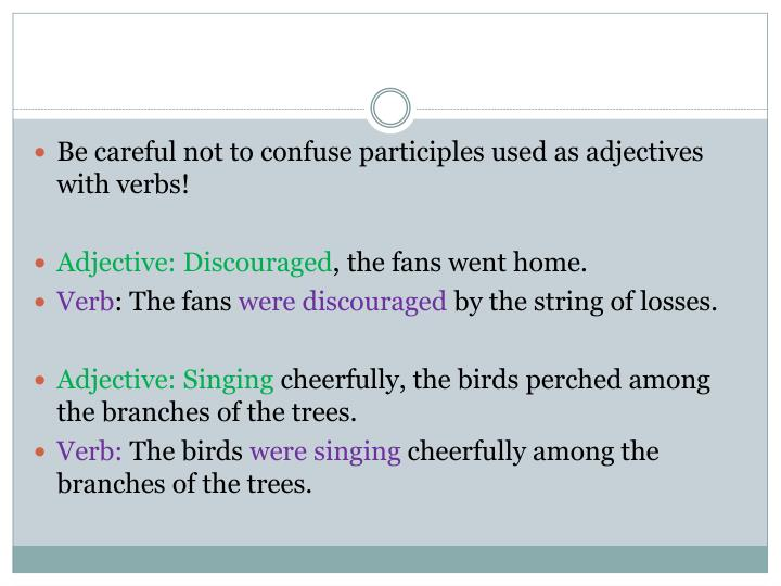 Be careful not to confuse participles used as adjectives with verbs!