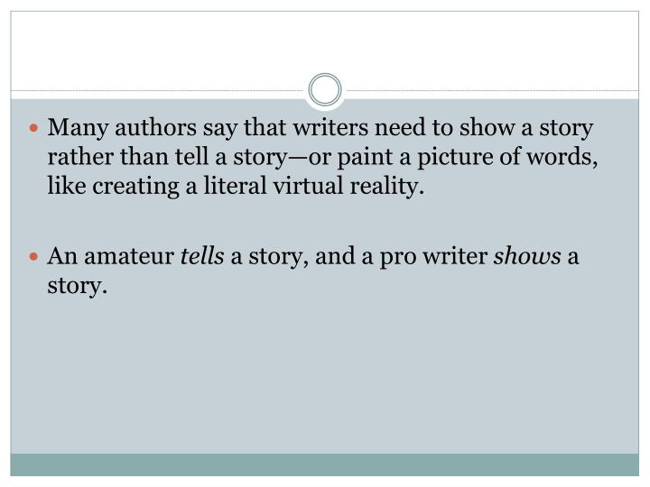 Many authors say that writers need to show a story rather than tell a story—or paint a picture of ...