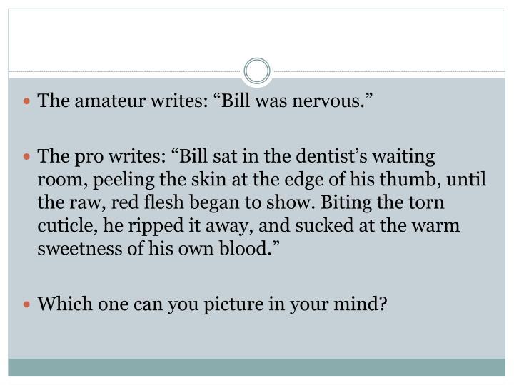 "The amateur writes: ""Bill was nervous."""