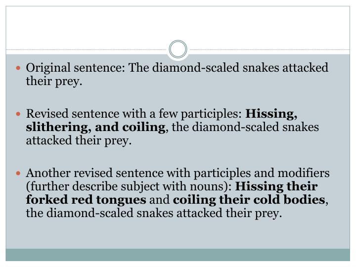 Original sentence: The diamond-scaled snakes attacked their prey.