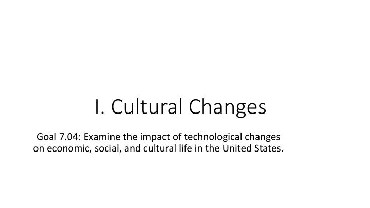 I. Cultural Changes