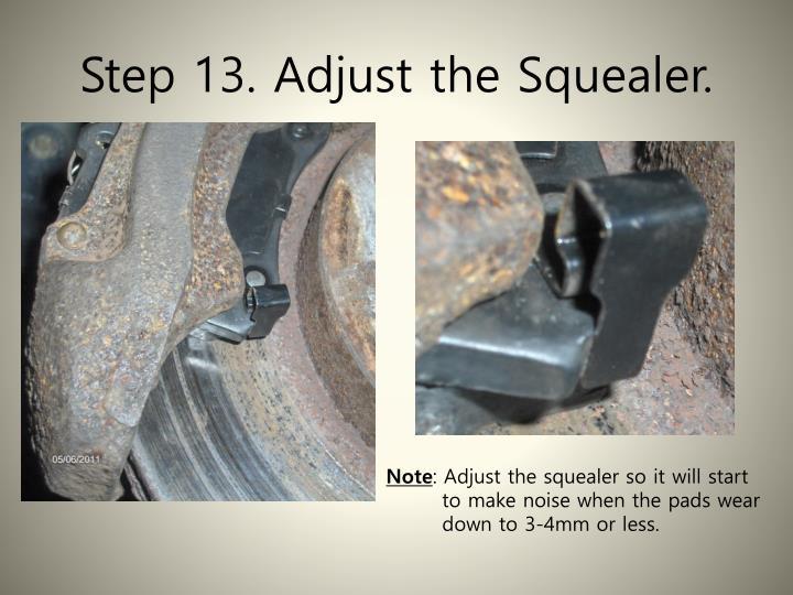Step 13. Adjust the Squealer.