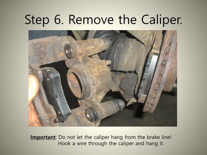 Step 6. Remove the Caliper.