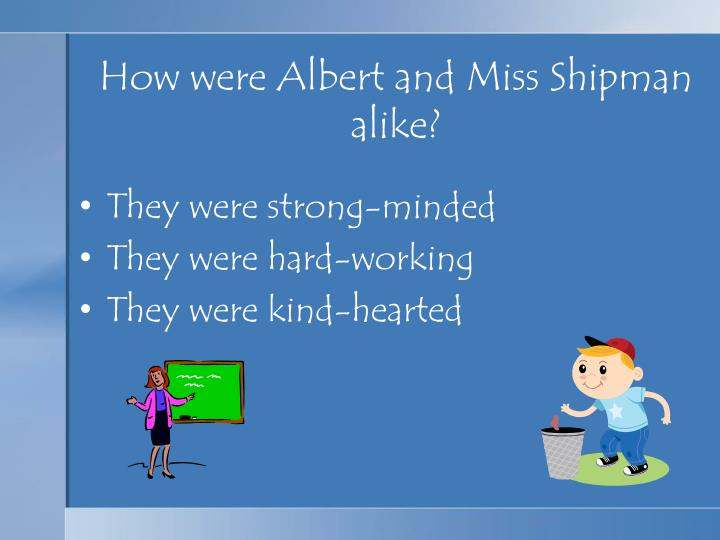 How were Albert and Miss Shipman alike?