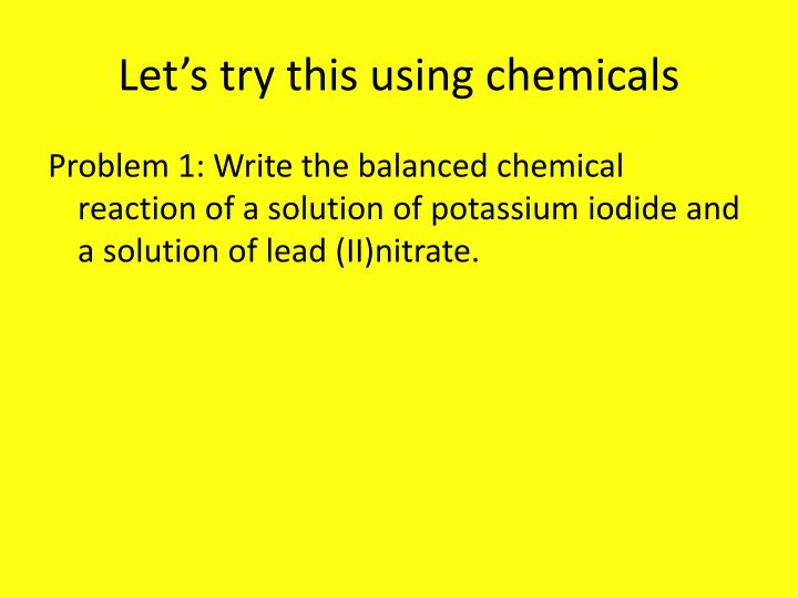 Let's try this using chemicals