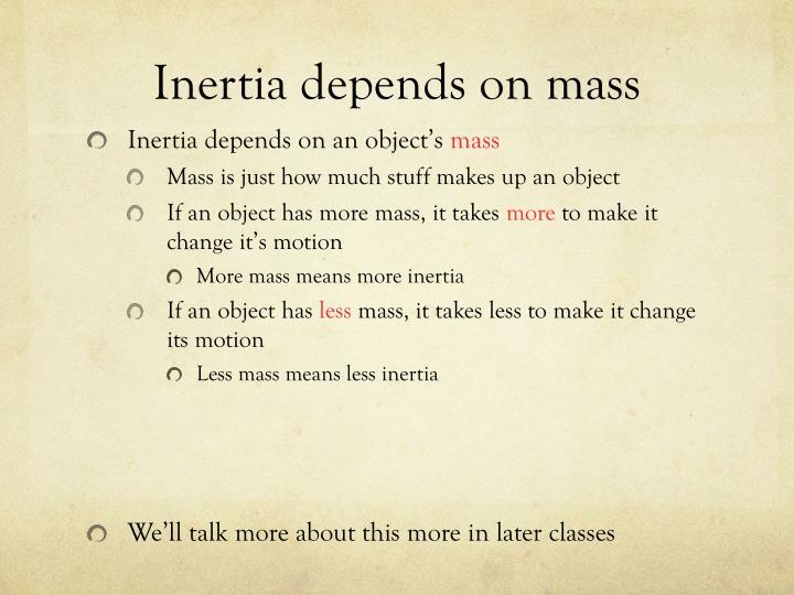 Inertia depends on mass