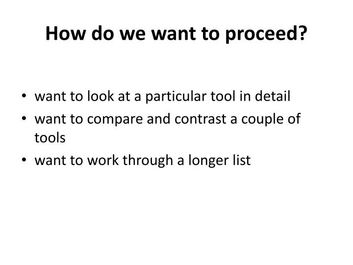 How do we want to proceed?
