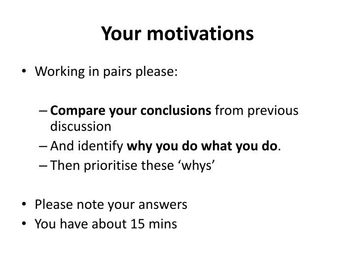 Your motivations
