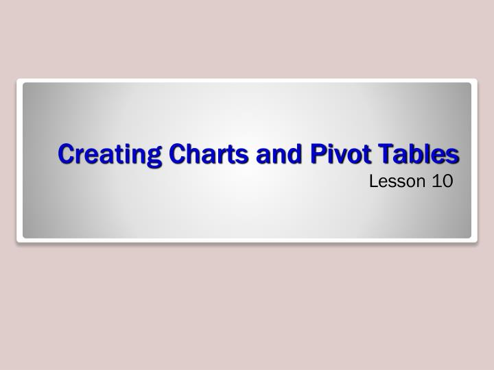 Creating charts and pivot tables