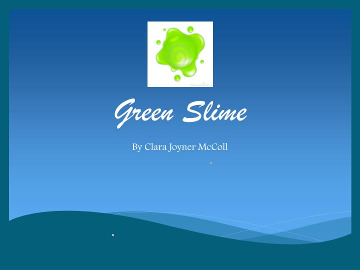 Ppt green slime powerpoint presentation id2535721 green slime ccuart Gallery