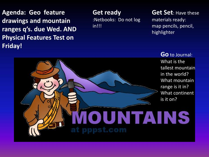 Agenda:  Geo  feature drawings and mountain ranges