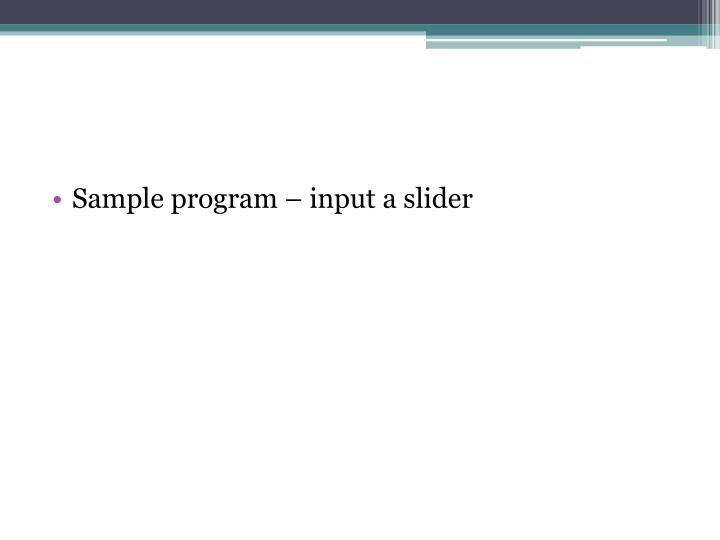 Sample program – input a slider