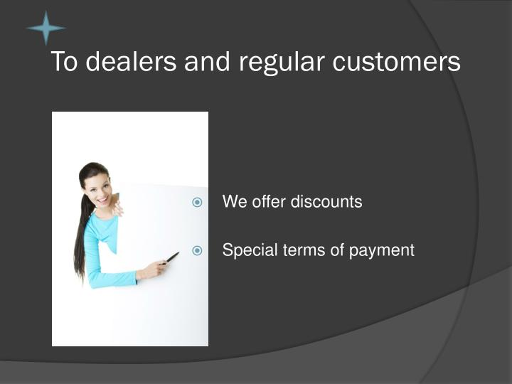 To dealers and regular customers