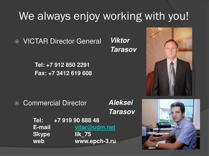 We always enjoy working with you!