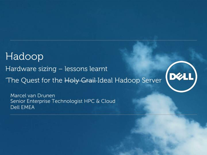 Hadoop hardware sizing lessons learnt the quest for the holy grail ideal hadoop server