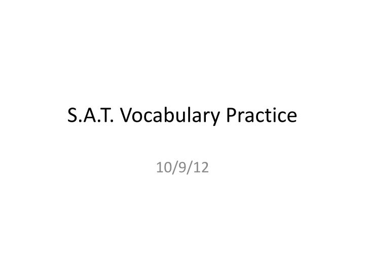 PPT - S A T  Vocabulary Practice PowerPoint Presentation