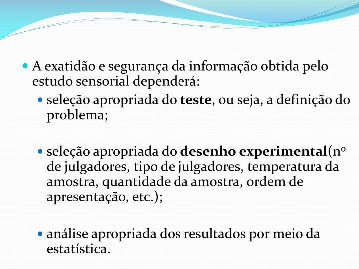 A exatidão e segurança da informação obtida pelo estudo sensorial dependerá: