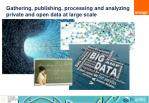 gathering publishing processing and analyzing private and open data at large scale