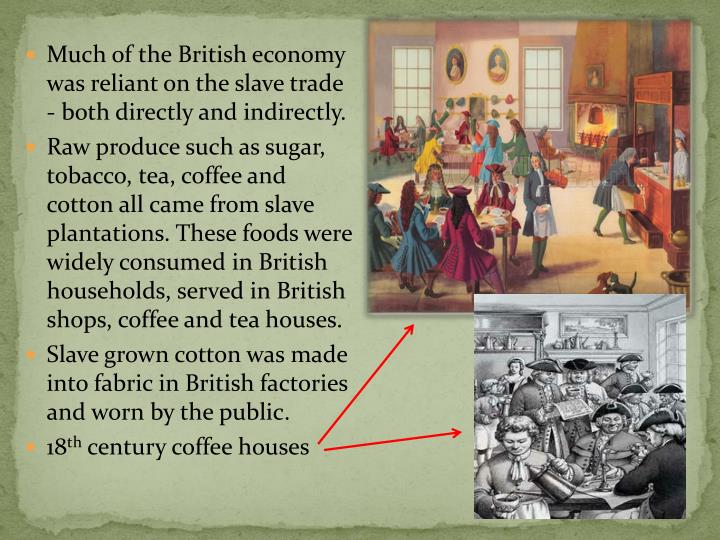Much of the British economy was reliant on the slave trade - both directly and indirectly.