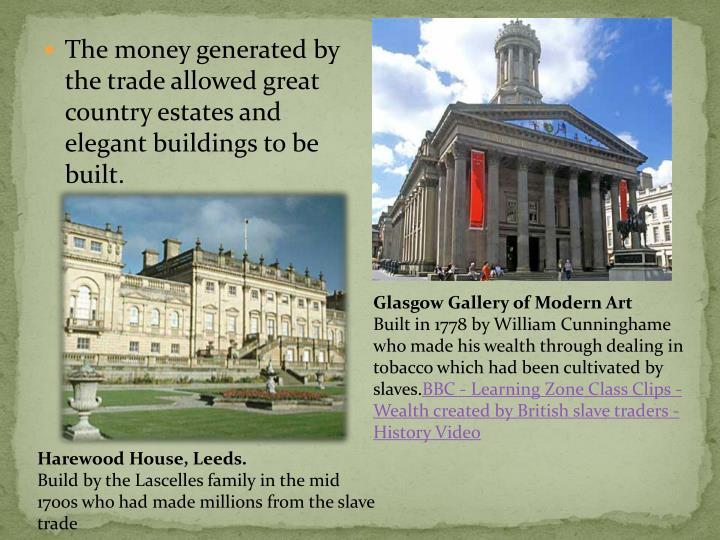 The money generated by the trade allowed great country estates and elegant buildings to be built.