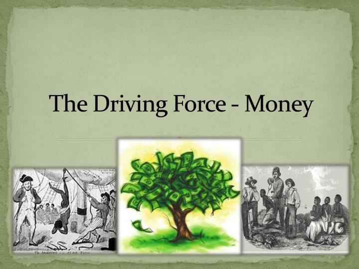 The driving force money