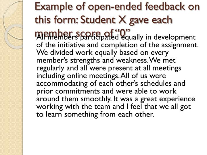 "Example of open-ended feedback on this form: Student X gave each member score of ""0"""