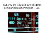 radio tv are regulated by the federal communications commission fcc