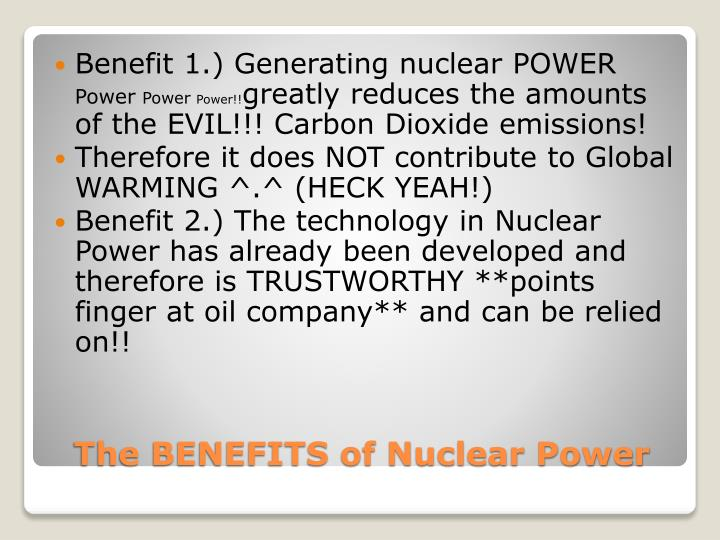 the benefits of nuclear power to society Ii advantages and disadvantages of nuclear energy a safety within the past few years, concern of nuclear power plants has become a public issue and, also, a political one.