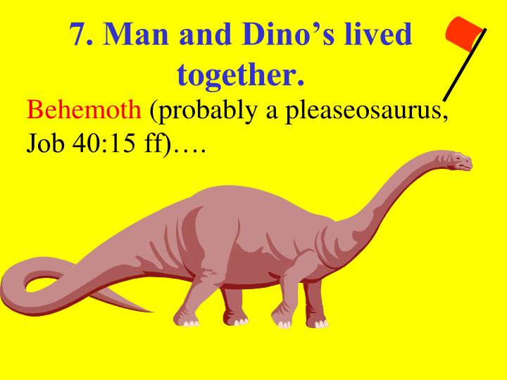 7. Man and Dino's lived together.