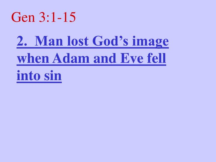 2.  Man lost God's image when Adam and Eve fell into sin