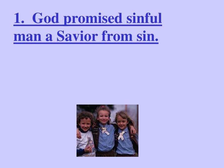 1.  God promised sinful man a Savior from sin.