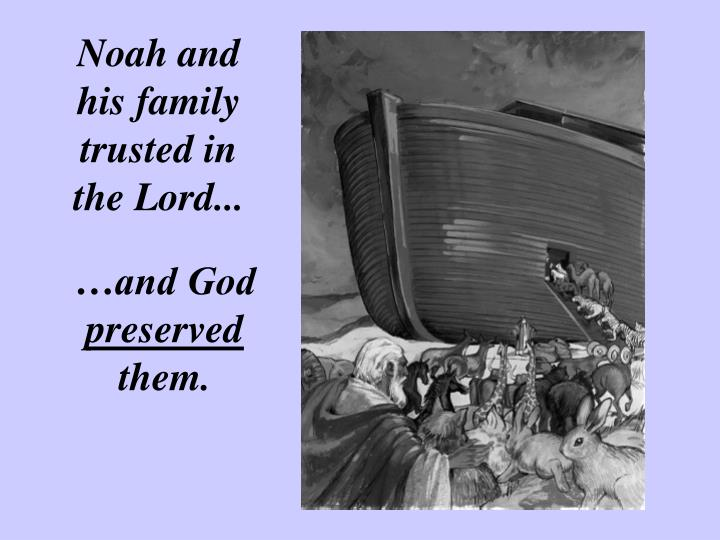 Noah and his family trusted in the Lord...
