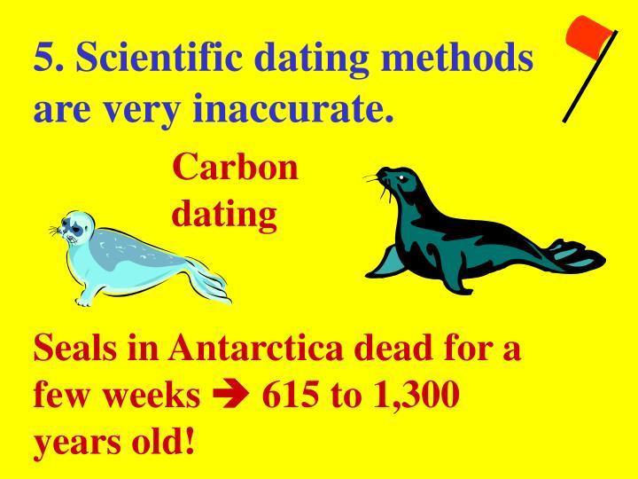 5. Scientific dating methods are