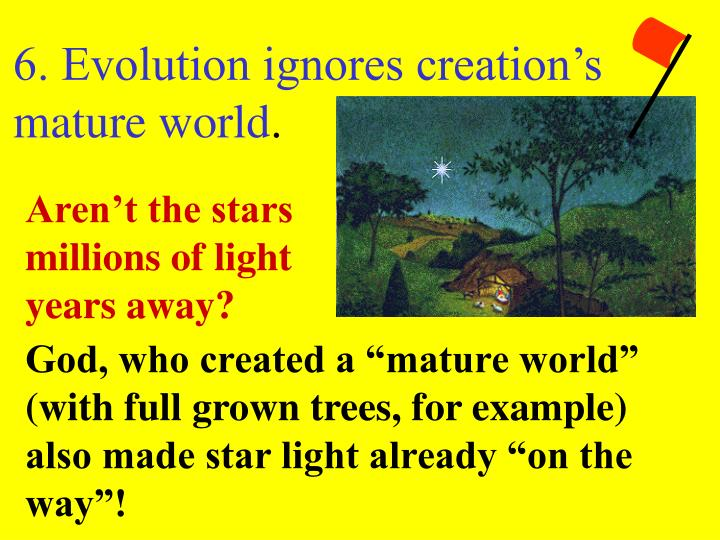 6. Evolution ignores creation's mature world