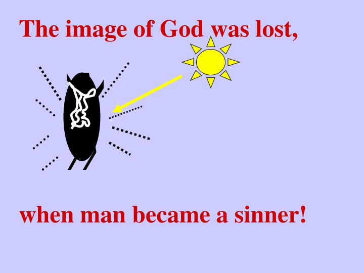 The image of God was lost,