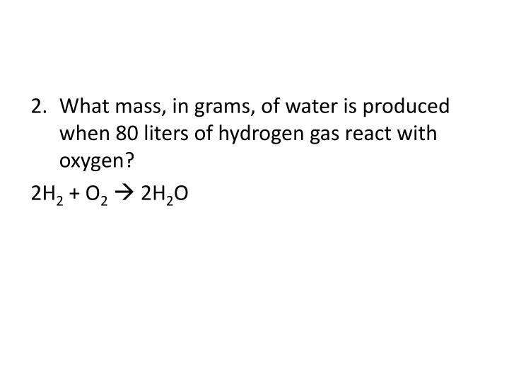 What mass, in grams, of water is produced when 80 liters of hydrogen gas react with oxygen?