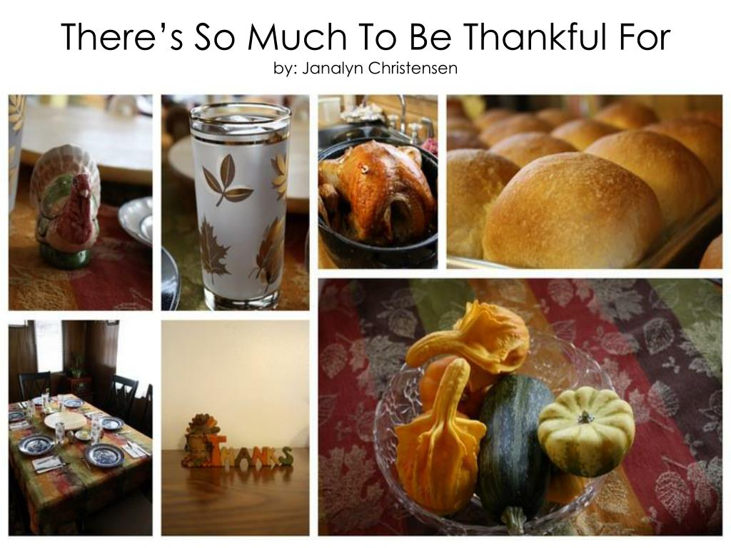Ppt Theres So Much To Be Thankful For By Janalyn Christensen