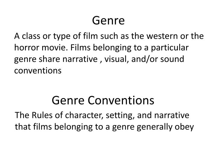 how genre conventions are used to How genre conventions are used to raise audience expectations in horror movie trailers 'the word genre means 'type' or 'category'' (teach yourself film studies) it is really important as an audience member to recognise genres as then things become categorised and easier for them to understand which is more comforting.