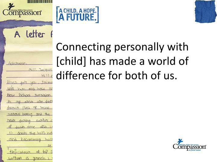 Connecting personally with [child] has made a world of difference for both of us.