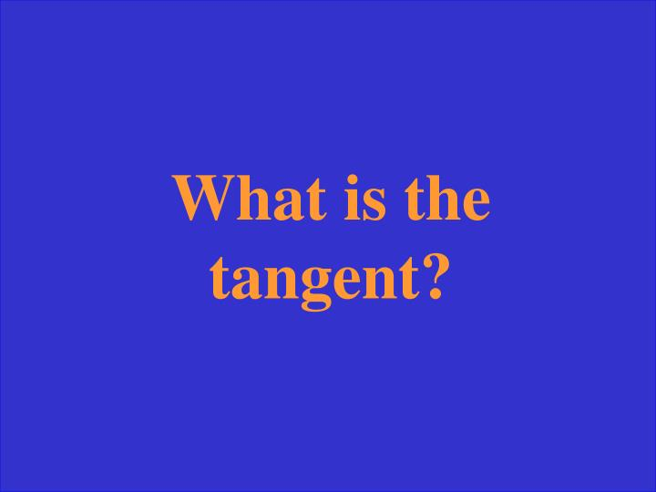 What is the tangent?