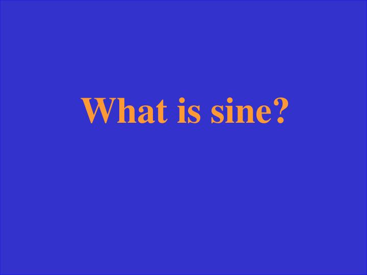 What is sine?