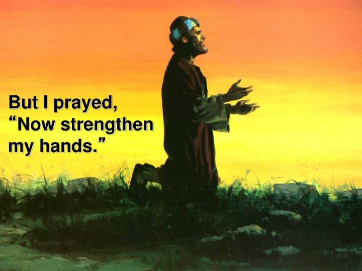 But I prayed,