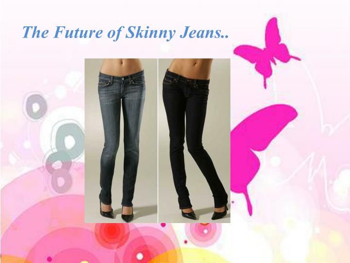 The Future of Skinny Jeans..