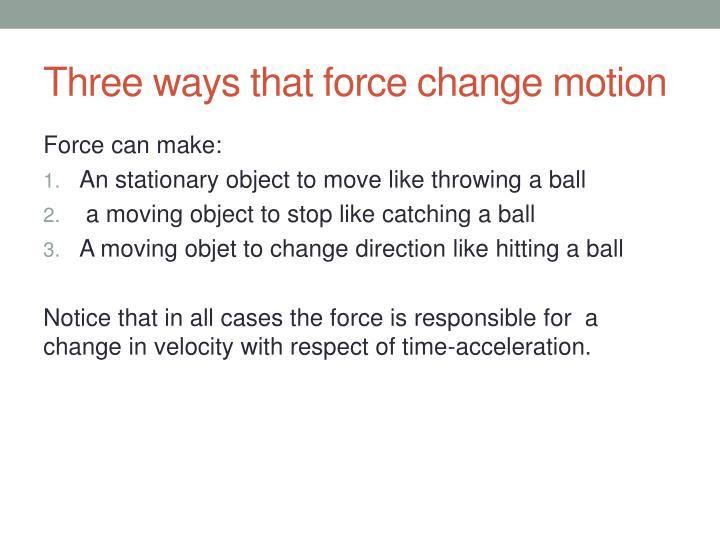 Three ways that force change motion