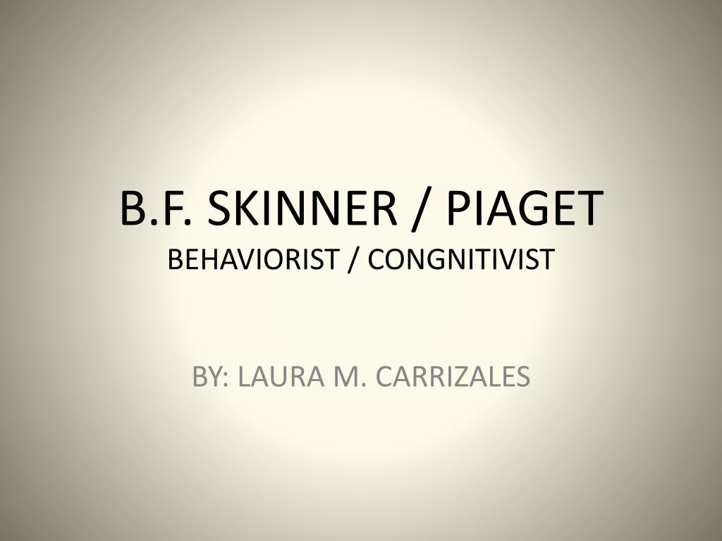 The Psychology Of B F Skinner Ebook Bolens G 12xl Wiring Diagram Array Ppt Piaget Behaviorist Congnitivist Powerpoint Rh Slideserve Com